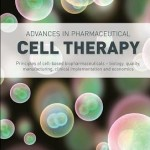 Advances in Pharmaceutical Cell Therapy  :  Principles of Cell-Based Biopharmaceuticals