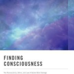 Finding Consciousness  :  The Neuroscience, Ethics, and Law of Severe Brain Damage
