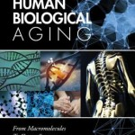 Human Biological Aging  :  From Macromolecules to Organ Systems