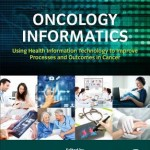 Oncology Informatics  :  Using Health Information Technology to Improve Processes and Outcomes in Cancer