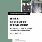 Epstein's Inborn Errors of Development : The Molecular Basis of Clinical Disorders of Morphogenesis, 3rd Edition
