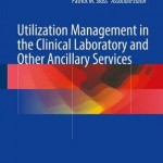 Utilization Management in the Clinical Laboratory and Other Ancillary Services 2017