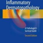 Inflammatory Dermatopathology 2017 : A Pathologist's Survival Guide, 2nd Edition