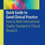 Quick Guide to Good Clinical Practice 2017 : How to Meet International Quality Standard in Clinical Research