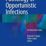Pathology of Opportunistic Infections 2018 : An Illustrative Atlas