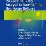 Measurement and Analysis in Transforming Healthcare Delivery: Practical Applications to Engage and Align Providers and Consumers Volume 2