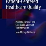 A Journey towards Patient-Centered Healthcare Quality : Patients, Families and Caregivers, Voices of Transformation