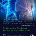 Emery and Rimoin's Principles and Practice of Medical Genetics and Genomics : Cardiovascular, Respiratory, and Gastrointestinal Disorders
