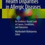 Health Disparities in Allergic Diseases : An Evidence-Based Look at Causes, Conditions, and Outcomes