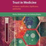 Trust in Medicine : Its Nature, Justification, Significance, and Decline
