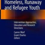 Clinical Care for Homeless, Runaway and Refugee Youth : Intervention Approaches, Education and Research Directions