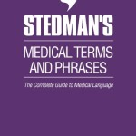 Stedman's Medical Terms and Phrases: The Complete Guide to Medical Language