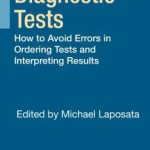 Clinical Diagnostic Tests  :  How to Avoid Errors in Ordering Tests and Interpreting Results