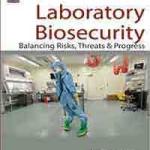 Laboratory Biosecurity: Balancing Risks, Threats & Progress