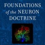 Foundations of the Neuron Doctrine: 25th Anniversary