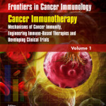 Frontiers in Cancer Immunology, Volume 1  : Cancer Immunotherapy: Mechanisms of Cancer Immunity, Engineering Immune-Based Therapies and Developing Clinical Trials