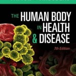 The Human Body in Health & Disease, 7th Edition
