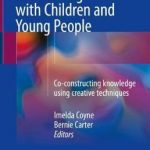Being Participatory: Researching with Children and Young People : Co-constructing Knowledge Using Creative Techniques