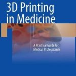 3D Printing in Medicine : A Practical Guide for Medical Professionals