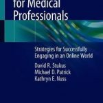 Social Media for Medical Professionals : Strategies for Successfully Engaging in an Online World