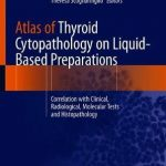 Atlas of Thyroid Cytopathology on Liquid-Based Preparations : Correlation with Clinical, Radiological, Molecular Tests and Histopathology