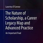 The Nature of Scholarship, a Career Legacy Map and Advanced Practice : An Important Triad