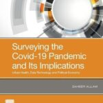 Surveying the Covid-19 Pandemic and Its Implications : Urban Health, Data Technology and Political Economy